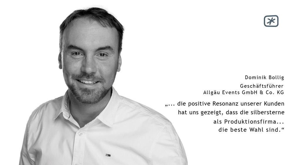 """Dominik Bollig (Geschäftsführer der Allgäu Events GmbH & Co. KG) - """"Nicht erst die positive Resonanz unserer Kunden hat uns gezeigt, dass die silbersterne als Produktionsfirma für unsere Produkt- und Imagefilme die beste Wahl sind."""""""