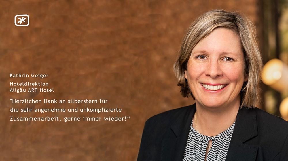 """Kathrin Geiger (Hoteldirektion Allgäu ART Hotel, Kempten) - """"Herzlichen Dank an silberstern für die sehr angenehme und unkomplizierte Zusammenarbeit, gerne immer wieder!"""""""